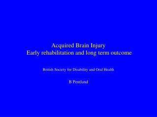 Acquired Brain Injury  Early rehabilitation and long term outcome