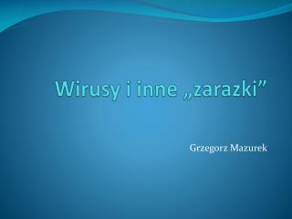 """Wirusy i inne """"zarazki"""""""