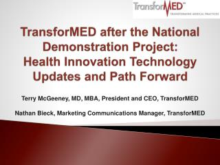 Terry McGeeney, MD, MBA, President  and CEO, TransforMED