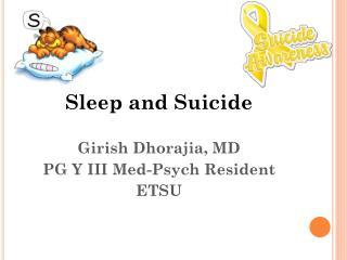 Sleep and Suicide Girish Dhorajia, MD PG Y III Med-Psych Resident ETSU