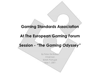Gaming Standards Association  At The European Gaming Forum  Session -  The Gaming Odyssey