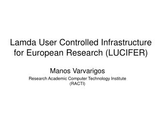 Lamda User Controlled Infrastructure for European Research (LUCIFER)