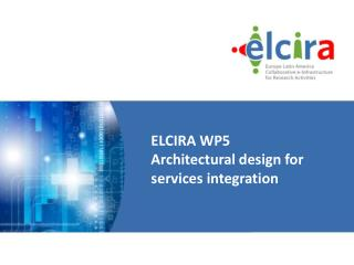 ELCIRA WP5 Architectural design for services integration