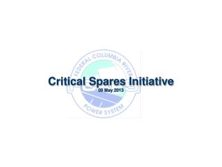 Critical Spares Initiative 09 May 2013