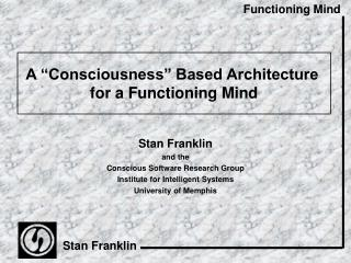 "A ""Consciousness"" Based Architecture  for a Functioning Mind"
