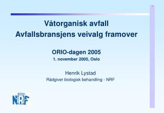 Våtorganisk avfall Avfallsbransjens veivalg framover ORIO-dagen 2005 1. november 2005, Oslo