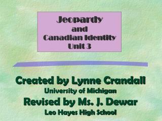 Created by Lynne Crandall University of Michigan Revised by Ms. J. Dewar Leo Hayes High School
