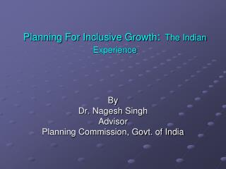 Planning For Inclusive Growth : The Indian Experience