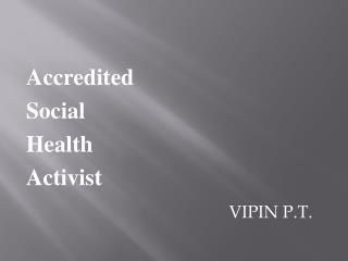 Accredited Social Health Activist VIPIN P.T.
