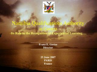 Namibia Qualifications Authority in Context Its Role in the Recognition of Experiential Learning�.