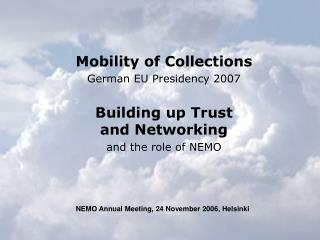 Mobility of Collections German EU Presidency 2007 Building up Trust  and Networking