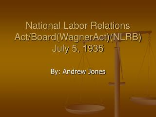 National Labor Relations Act/Board(WagnerAct)(NLRB) July 5, 1935