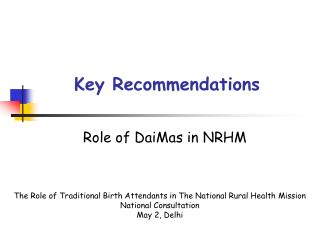 Key Recommendations Role of DaiMas in NRHM