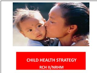 CHILD HEALTH STRATEGY RCH II/NRHM