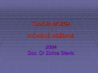 TUMORI MOZGA  I KICMENE MO DINE  2004 Doc. Dr Zorica Stevic