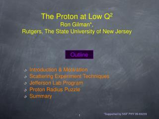 The Proton at Low Q 2 Ron Gilman*,  Rutgers, The State University of New Jersey