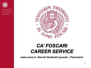 CA' FOSCARI  CAREER SERVICE unive.it >Servizi Studenti/Laureati >  Placement