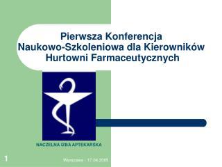 Pierwsza Konferencja  Naukowo-Szkoleniowa dla Kierowników  Hurtowni Farmaceutycznych