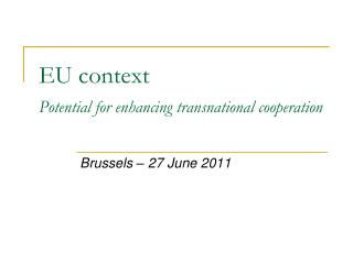 EU context  Potential for enhancing transnational cooperation