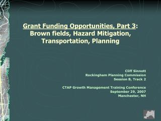 Grant Funding Opportunities, Part 3 : Brown fields, Hazard Mitigation, Transportation, Planning