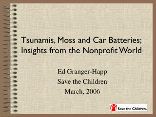 Tsunamis, Moss and Car Batteries; Insights from the Nonprofit World