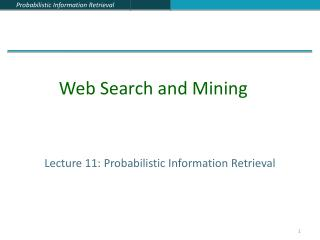 Lecture 11: Probabilistic Information Retrieval