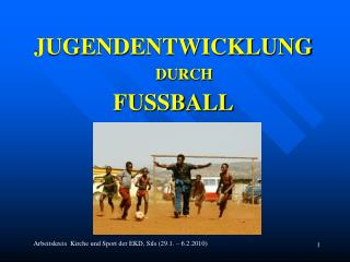 JUGENDENTWICKLUNG  DURCH FUSSBALL