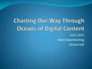 Charting  Our Way  Through Oceans of Digital Content
