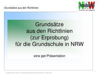 Grundsätze  aus den Richtlinien  (zur Erprobung)  für die Grundschule in NRW eine ppt-Präsentation