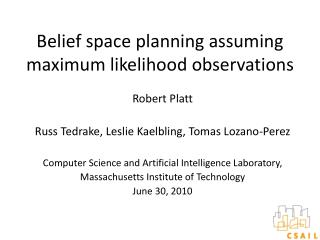 Belief space planning assuming maximum likelihood observations
