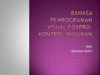 BAHASA PEMROGRAMAN VISUAL FOXPRO:  kontrol masukan