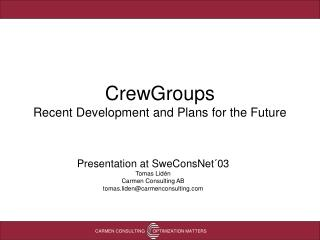 CrewGroups Recent Development and Plans for the Future