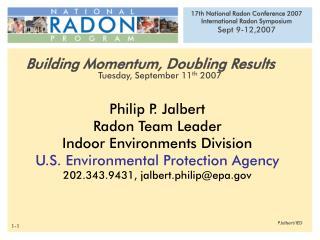 Philip P. Jalbert Radon Team Leader Indoor Environments Division