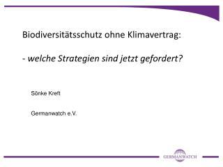 Biodiversitätsschutz ohne Klimavertrag:  -  welche Strategien sind jetzt gefordert?