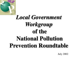 Local Government Workgroup  of the  National Pollution Prevention Roundtable