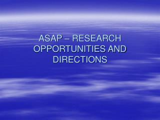 ASAP � RESEARCH OPPORTUNITIES AND DIRECTIONS