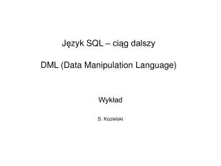 J ę zyk SQL  – ciąg dalszy DML (Data Manipulation Language)