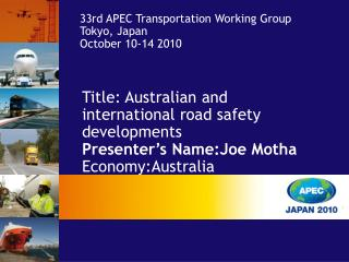 Title: Australian and international road safety developments Presenter's Name:Joe Motha