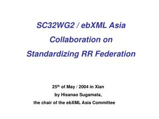 SC32WG2 / ebXML Asia Collaboration on Standardizing RR Federation