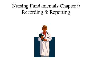 Nursing Fundamentals Chapter 9 Recording & Reporting