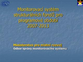 Monitorovací systém strukturálních fondů pro programové období  2007-2013