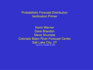 Probabilistic Forecast Distribution Verification Primer Kevin Werner Dave Brandon Steve Shumate
