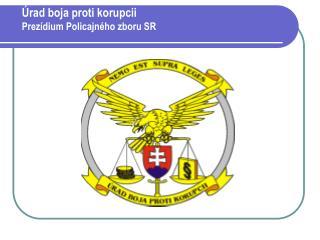Úrad boja proti korupcii Prezídium Policajného zboru SR