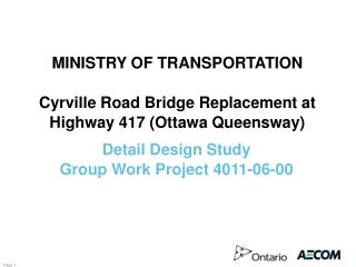 MINISTRY OF TRANSPORTATION  Cyrville Road Bridge Replacement at Highway 417 Ottawa Queensway