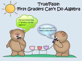 True/False: First Graders Can't Do Algebra