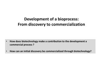 Development of a bioprocess:  From discovery to commercialization