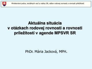 Aktu�lna situ�cia  v ot�zkach rodovej rovnosti a rovnosti pr�le�itost� v agende MPSVR SR
