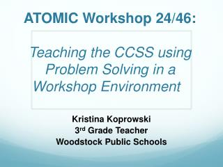 ATOMIC Workshop 24/46: Teaching the CCSS using  Problem Solving in a  Workshop Environment