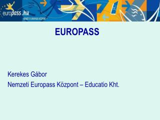 EUROPASS Kerekes Gábor Nemzeti Europass Központ – Educatio Kht.