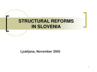 STRUCTURAL REFORMS  IN SLOVENIA